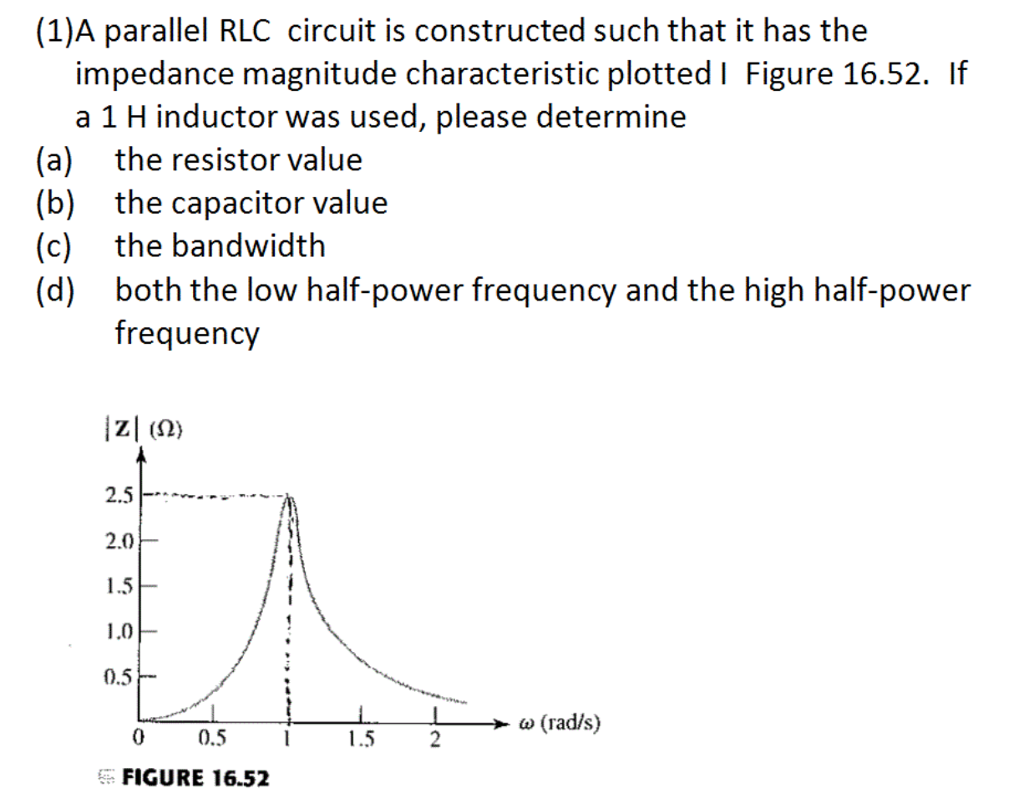 Solved 1a Parallel Rlc Circuit Is Constructed Such That Inductor L1 The To Be It Has Impedance Magnitude