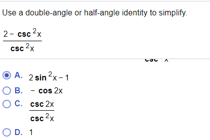 Use a double-angle or half-angle identity to simplify. 2- csc2x csc2x ⓔA. 2sin 2x-1 ○ B. -cos 2x O C. csc 2x 2 CSC X