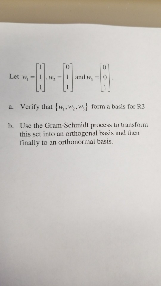 0 and VI, a. Verify that w, w2, w, form a basis for R3 Use the Gram-Schmidt process to transform this set into an orthogonal basis and then finally to an orthonormal basis. b.