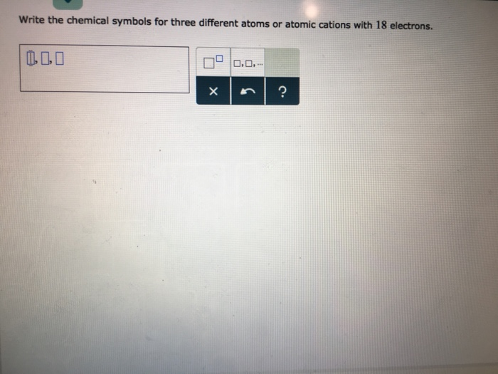 Solved Write The Chemical Symbols For Three Different Ato