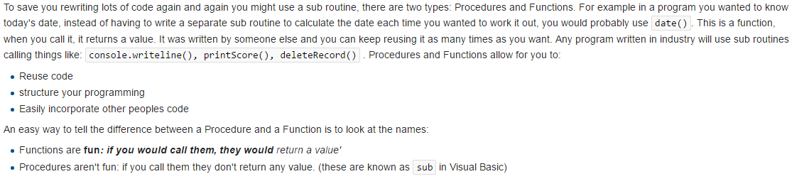 To save you rewriting lots of code again and again you might use a sub routine, there are two types: Procedures and Functions