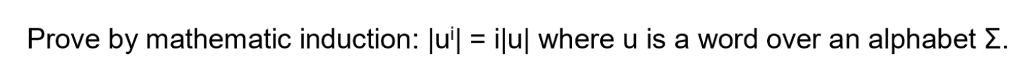 Prove by mathematic induction : lul = ilul where u is a word over an alphabet Σ.