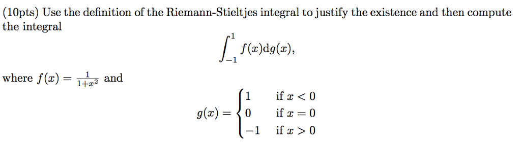(10pts) Use The Definition Of The Riemann Stieltjes Integral Tojustify The  Existence And