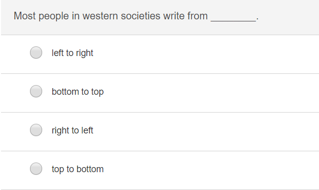 Most people in western societies write from left to right right to left top to bottom