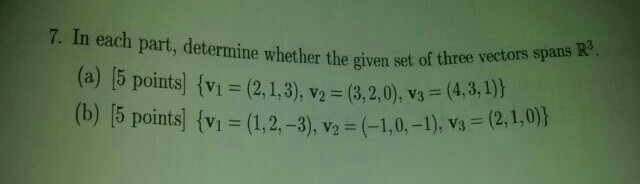 Image for In each part, determine whether the given set of three vectors spans r^3. (a) [5 Points] {v1 = (2,1,3), 2 (3,2