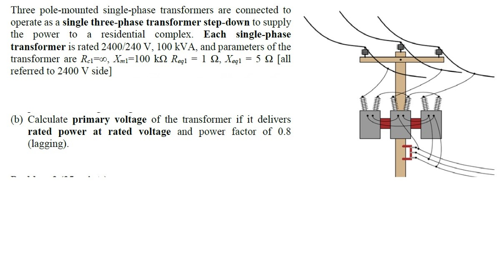 Solved Three Pole Mounted Single Phase Transformers Are C