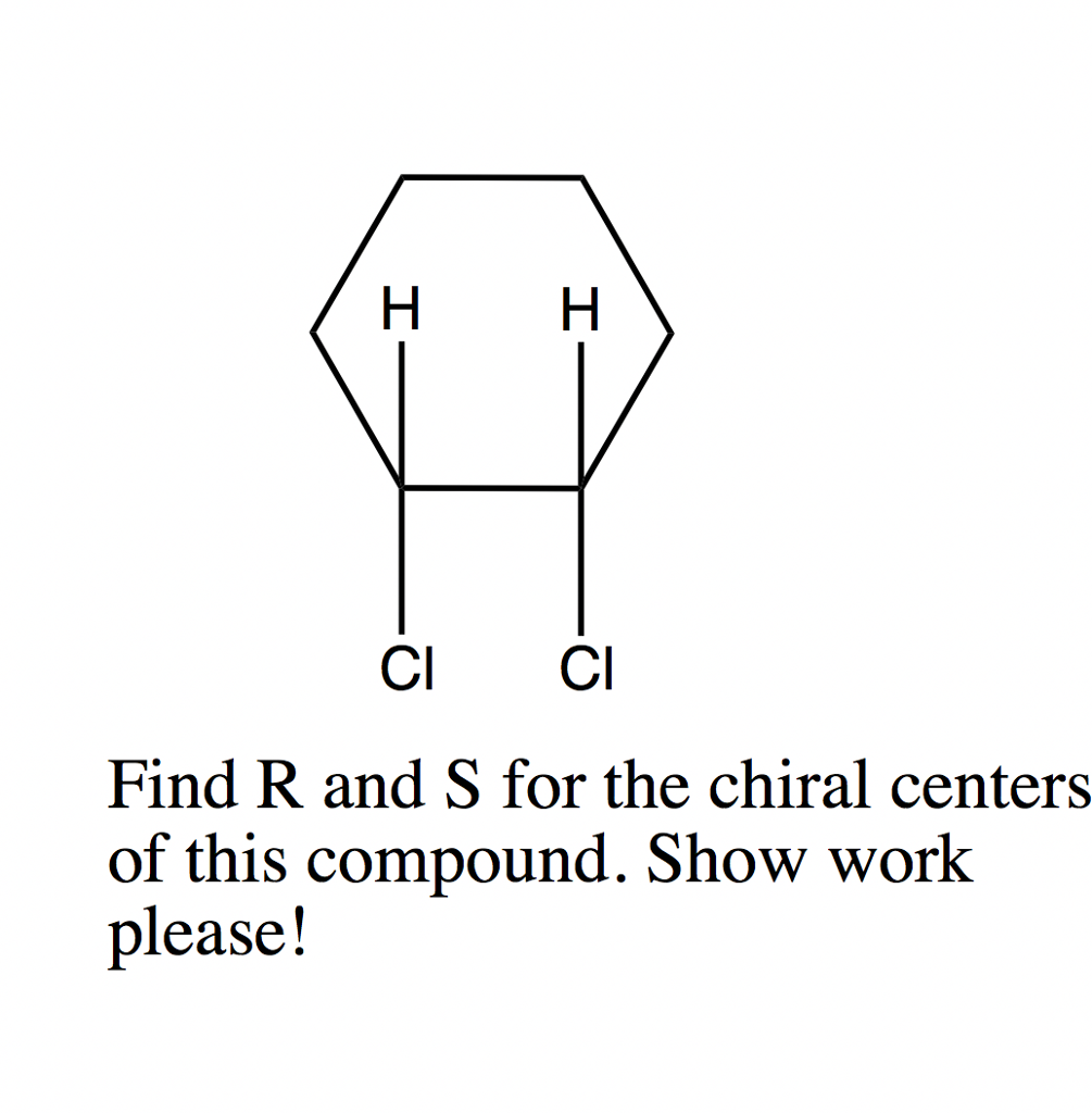 Chemistry archive october 10 2017 chegg ci ci find r and s for the chiral centers of this compound show work pooptronica