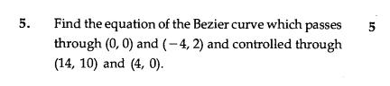 5. Find the equation of the Bezier curve which passes 5 through (0, 0) and (-4, 2) and controlled through