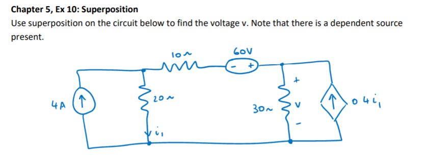 Chapter 5, Ex 10: Superposition Use superposition on the circuit below to find the voltage v. Note that there is a dependent source present 20 o 4L 4 A 30~