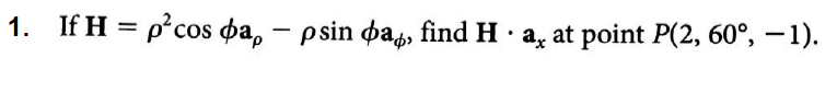 1. If H- Oos ? a,-? sin ? ab, find H . a, at point P(2, 60°,-1).