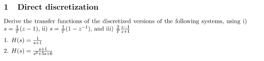 1 Direct discretization Derive the transfer functions of the discretized versions of the following systems, using i) s (2-1), ii) s (1-2-1), and iii) 争最 and 11 S)- S+1 s2+5s+6