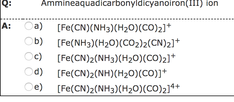 Solved: (O11 Ammineaquadicarbonyldicyanoiron(?) Ion A) Ob