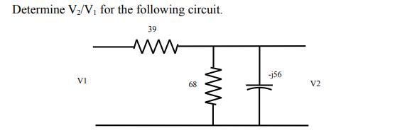Determine V/Vi for the following circuit. 39 38 Vi V2