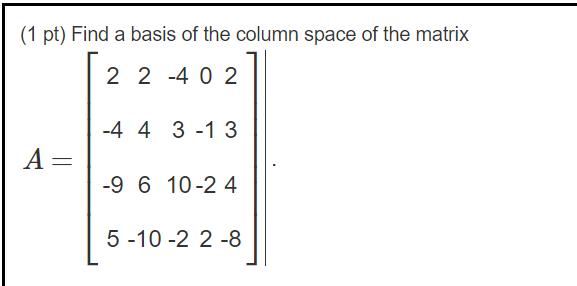 (1 Pt) Find A Basis Of The Column Space Of The Matrix 2 2