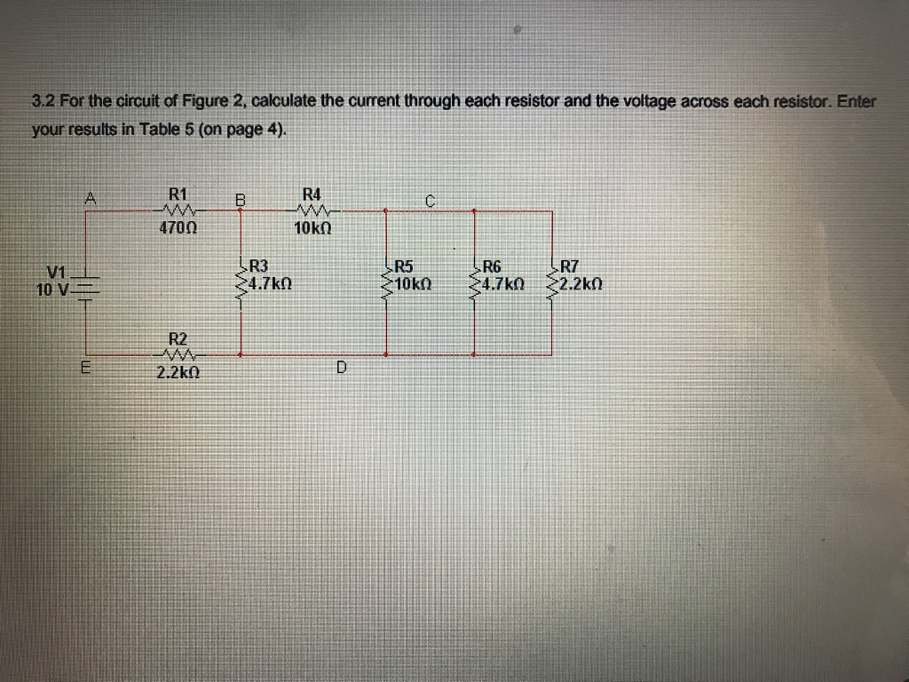 3.2 For the circuit of Figure 2, calculate the current through each resistor and the voltage across each resistor. Enter your results in Table 5 (on page 4) R1 R4 470Ω R3 R5 R6 R7 V1 10 V R2