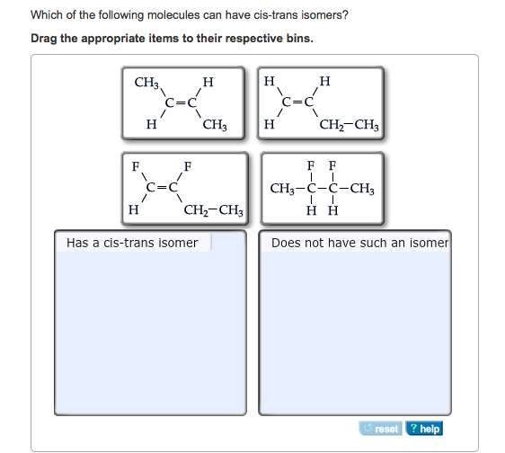 Question Which Of The Following Molecules Can Have Cis Trans Isomer Drag The Appropriate Items To Their