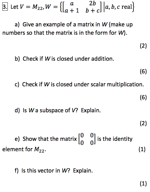 a) Give an example of a matrix in W (make up numbe
