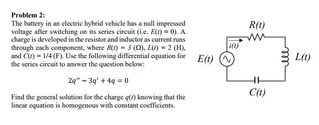 solved please write neatly please answer the question inproblem 2 the battery in an electric hybrid vehicle has a null impressed voltage after