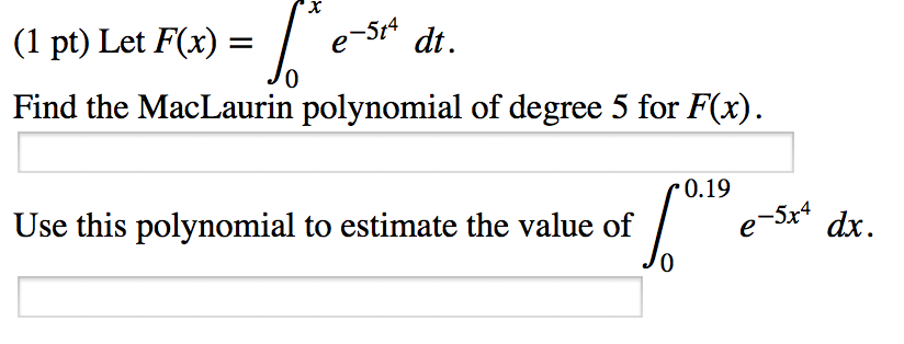 Solved: Let F(x) = E-5t4 Dt. Find The MacLaurin Polynomial ...