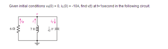 Given initial conditions vc(0) = 0. iL(0) = -10 a,