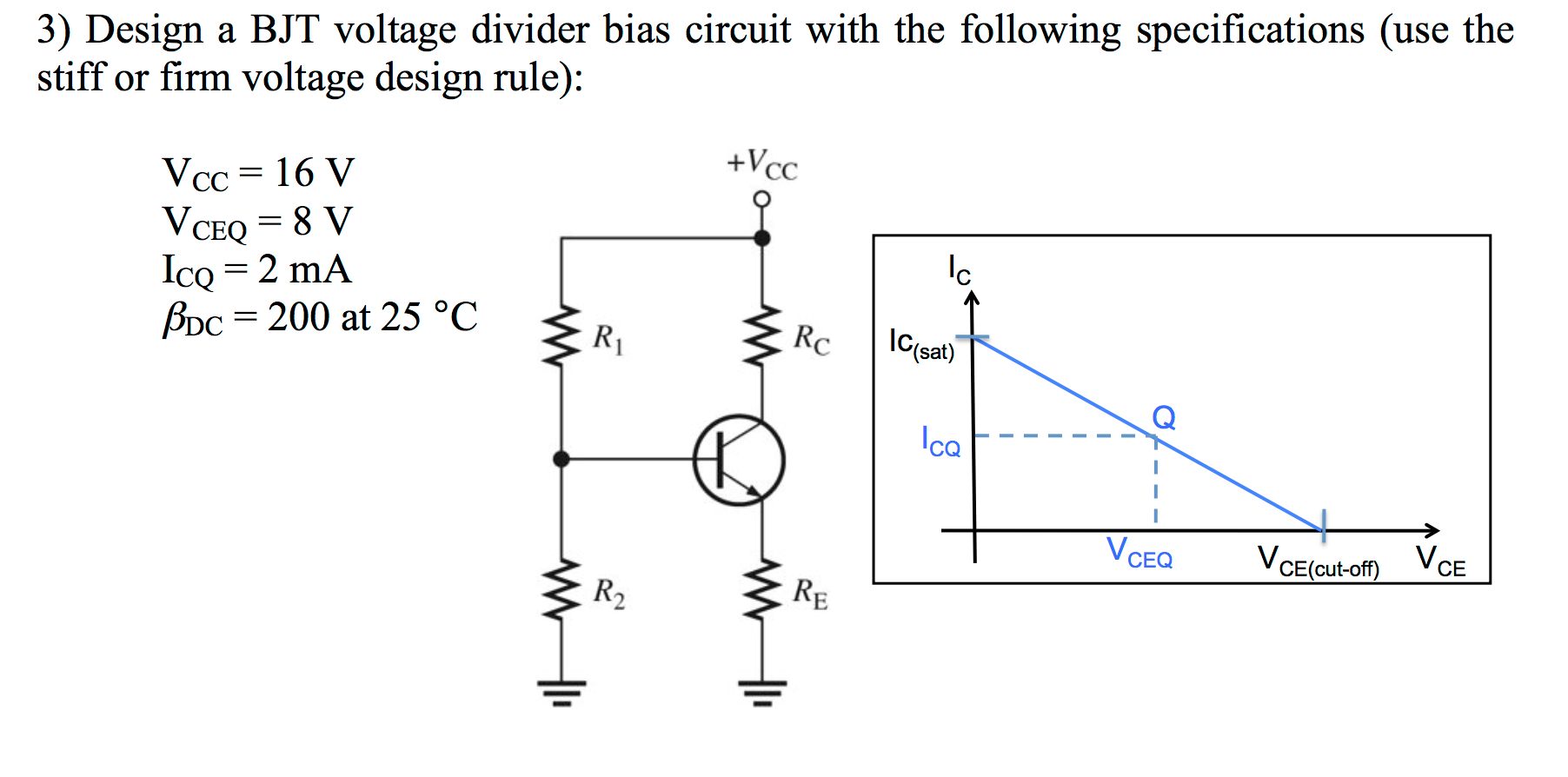 Solved: Design A BJT Voltage Divider Bias Circuit With The ...