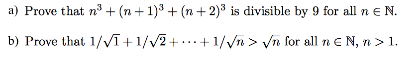 a) Prove that n3 (n 1)3 (n 2)3 is divisible by 9 or all n E N. b) Prove that 1/ 1+ 1/ 2 1/vn vn for all n E N, n 1.