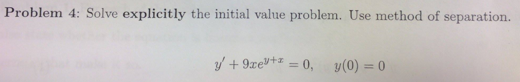 Problem 4: Solve explicitly the initial value problem. Use method of separation.