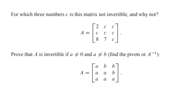 For which three numbers c is this matrix not invertible, and why not? Prove that A is invertible if aメ and aメb (find the pivots or A-) nbba cc7 2C8