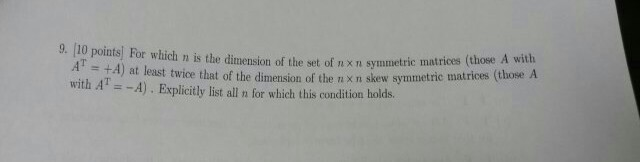 Image for For which n is the dimension of the set of n x n symmetric matrices (those A with A^T = + A) at least twice of