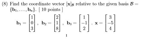 (8) Find the coordinate vector [xjs relative to the given basis B Ibi,..., bu) 10 points]
