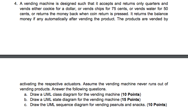 Solved a draw a uml class diagram for the vending machin 4 a vending machine is designed such that it accepts and returns only quarters and ccuart Image collections