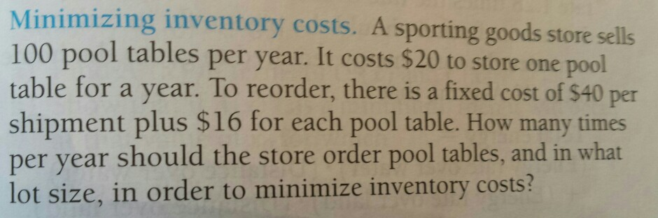 Minimizing Inventory Costs. A Sporting Goods Store Sells 100 Pool Tables  Per Year. It