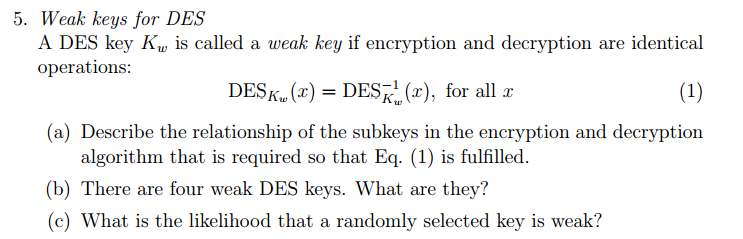 Solved: A DES Key K_w Is Called A Weak Key If Encryption A