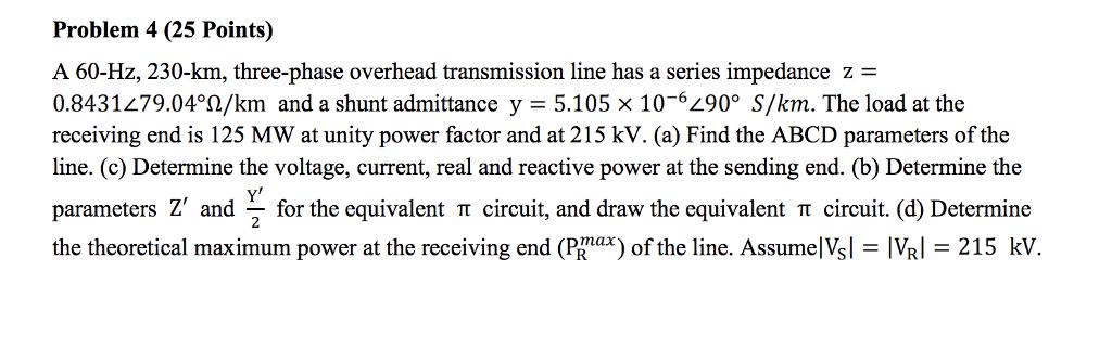 Solved: Problem 4 (25 Points) A 60-Hz, 230-km, Three-phase