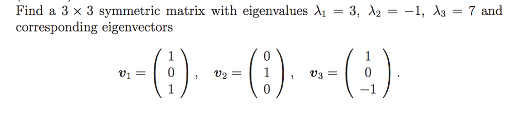 Find a 3 x 3 metric matrix with eigenvalues A1 3, 12 -1, 13 7 and corresponding eigenvectors v1