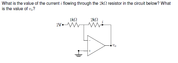 What is the value of the current i flowing through the 2? resistor in the circuit below? What is the value of vo? 1ks2 2k2 2V. ter