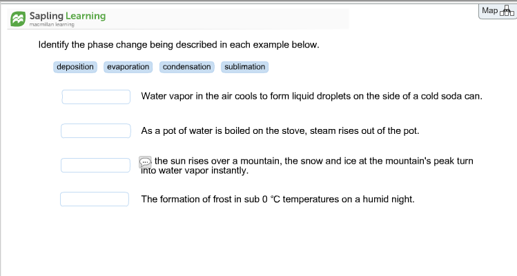 see more show transcribed image text map sapling learning macmillan learning identify the phase change being described in each example below deposition