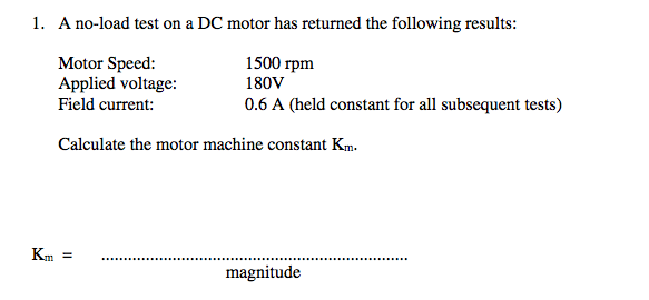A no-load test on a DC motor has returned the foll