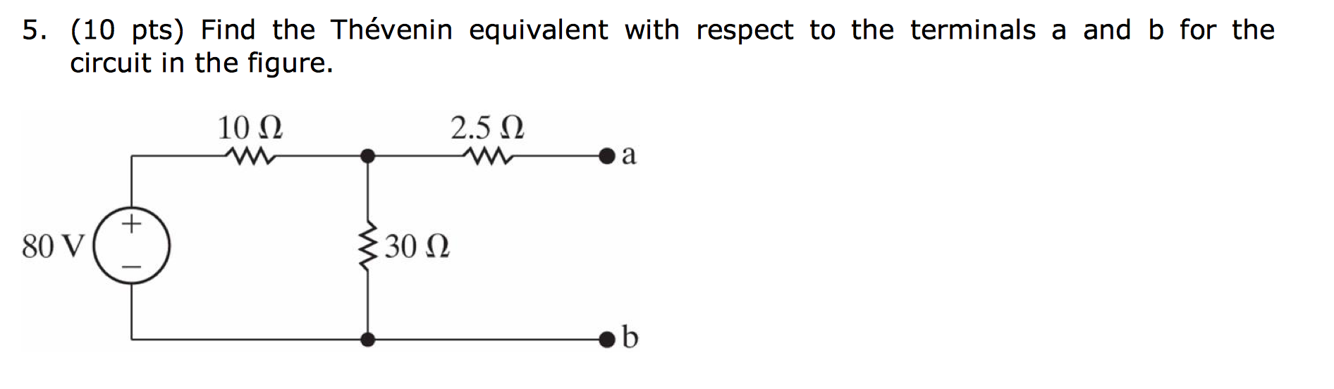 Solved Find The Thevenin Equivalent Circuit At Termin Is B 5 With Respect To Th