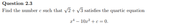 Question 2.3 Find the number c such that V2V3 satisfies the quartic equation