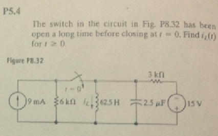The switch in the circuit in Fig. P8.32 has been o