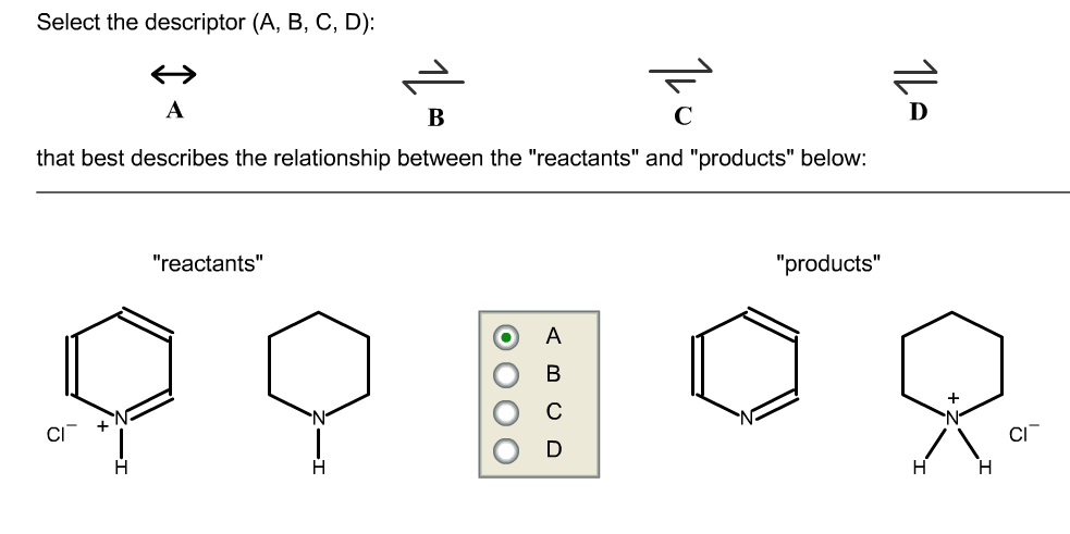 select the description that best describes relationship between reactants and products
