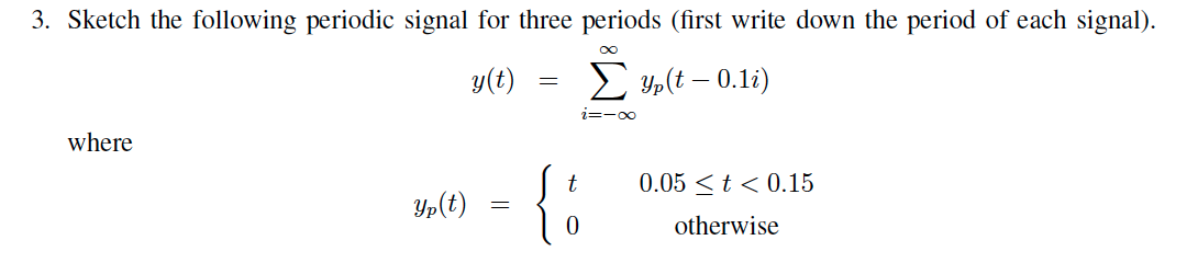 Sketch the following periodic signal for three per