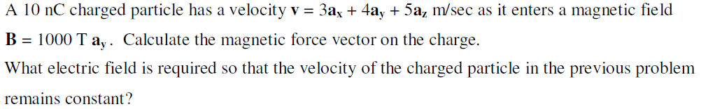 A 10 nC charged particle has a velocity v = 3ax +