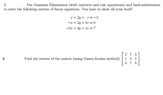 Use Gaussian Elimination (with matrices and row operations) and  back-substitution to solve
