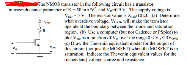 The NMOS transistor in the following circuit has a