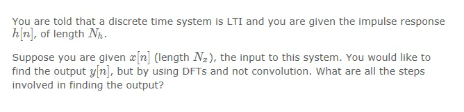 You are told that a discrete time system is LTI an