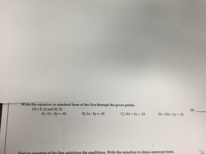 write an equation in slope intercept form of the line satisfying the following conditions